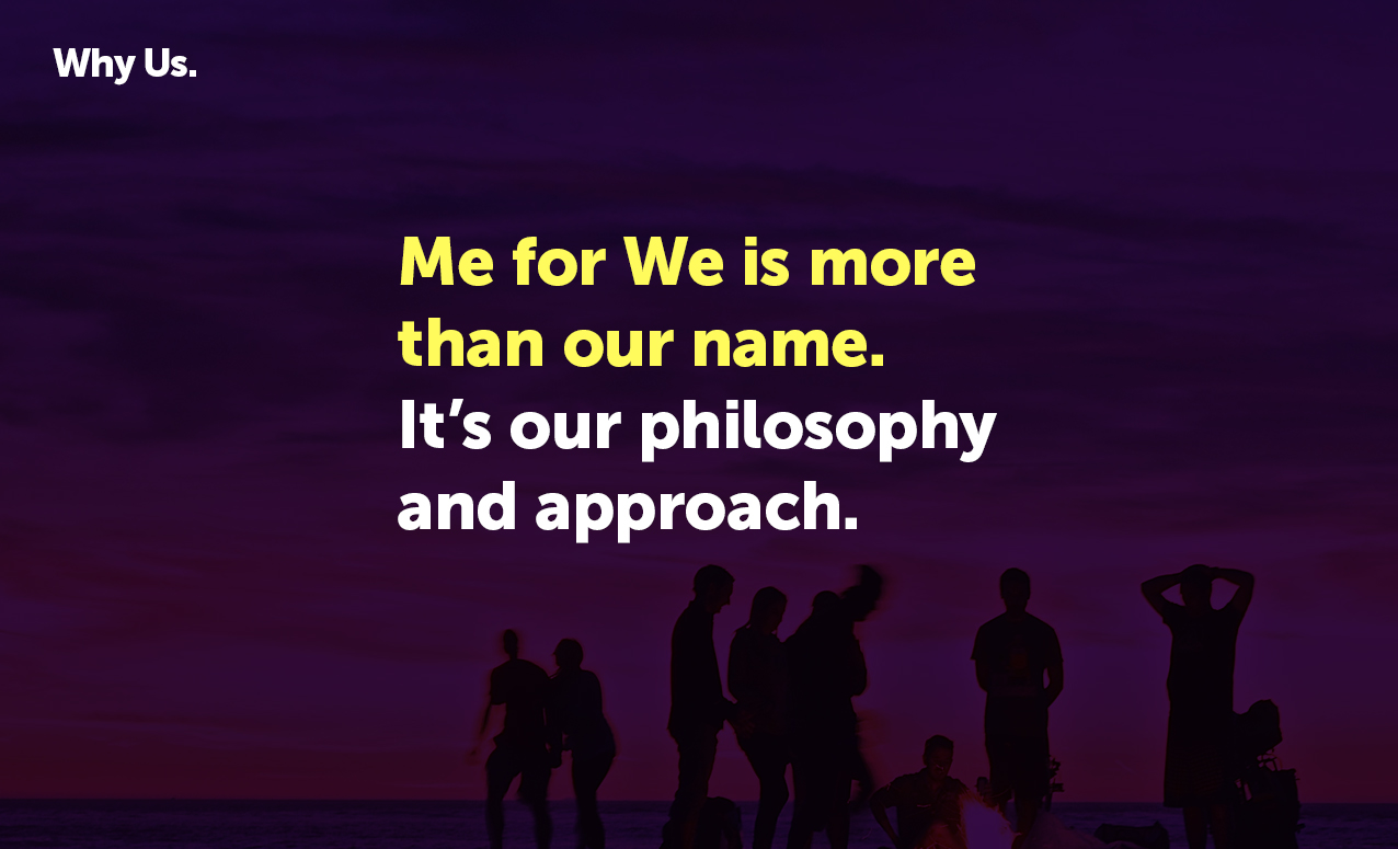 Me for We is more than our name.