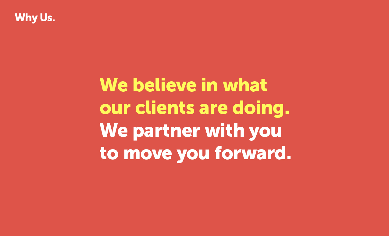 We believe in what our clients are doing.