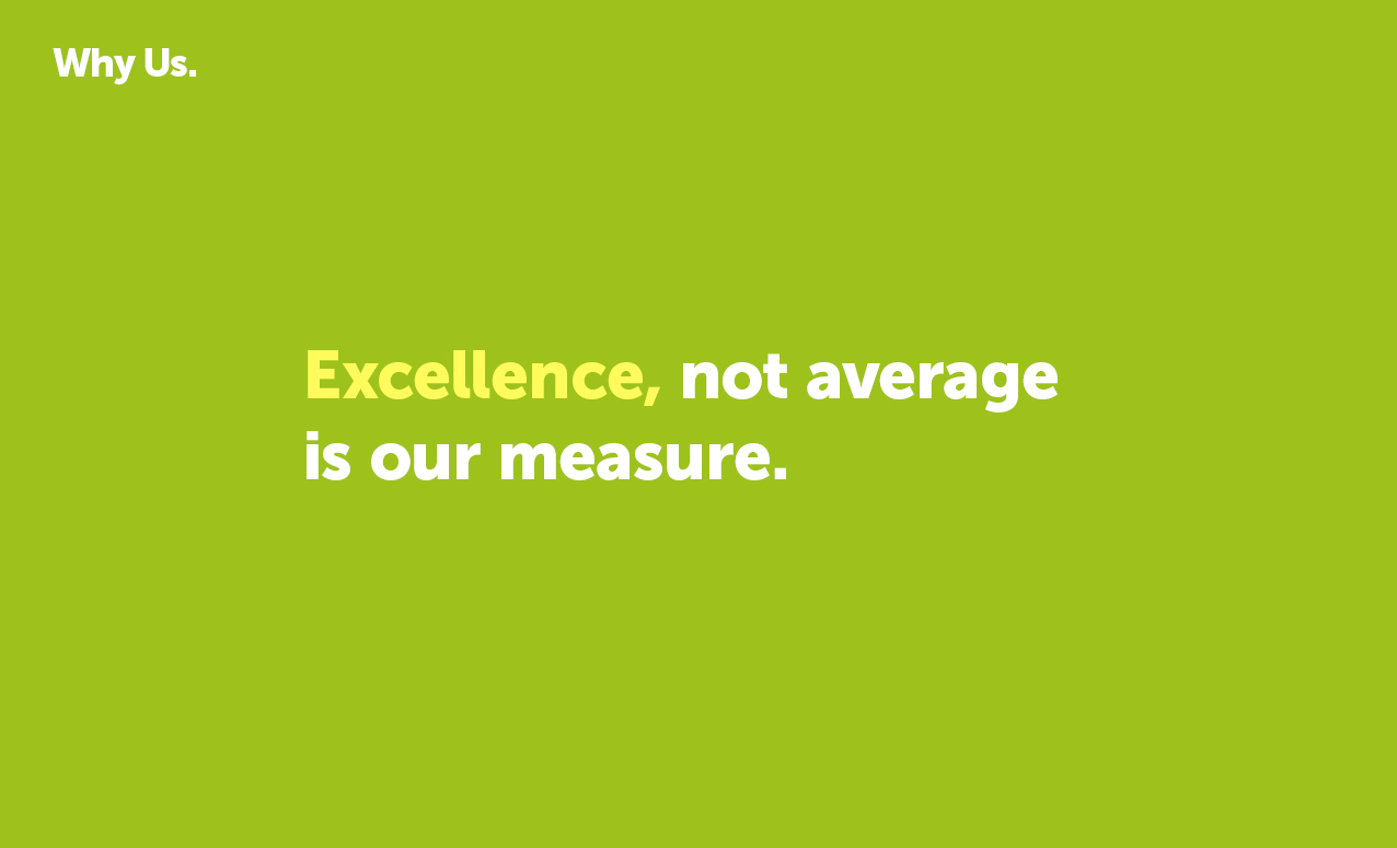 Excellence, not average is our measure.