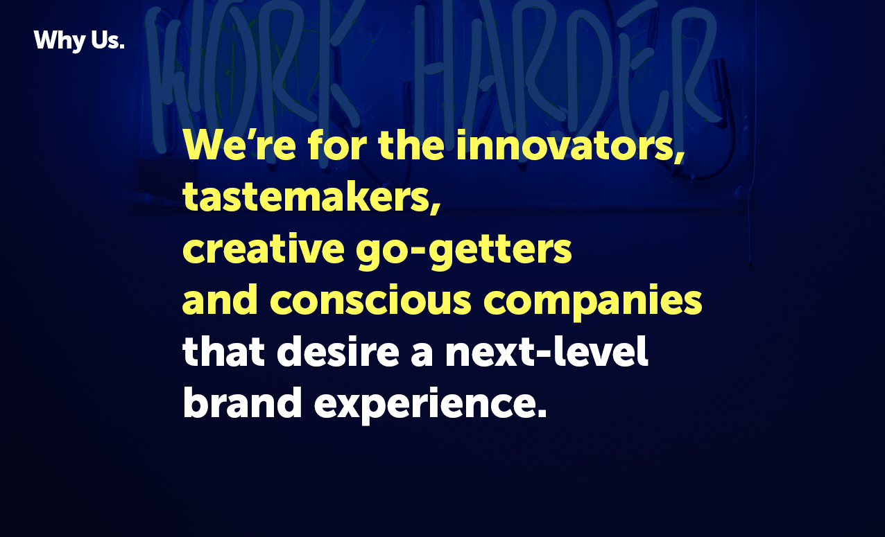 We're for the innovators, tastemakers, creative go-getters, and conscious companies.