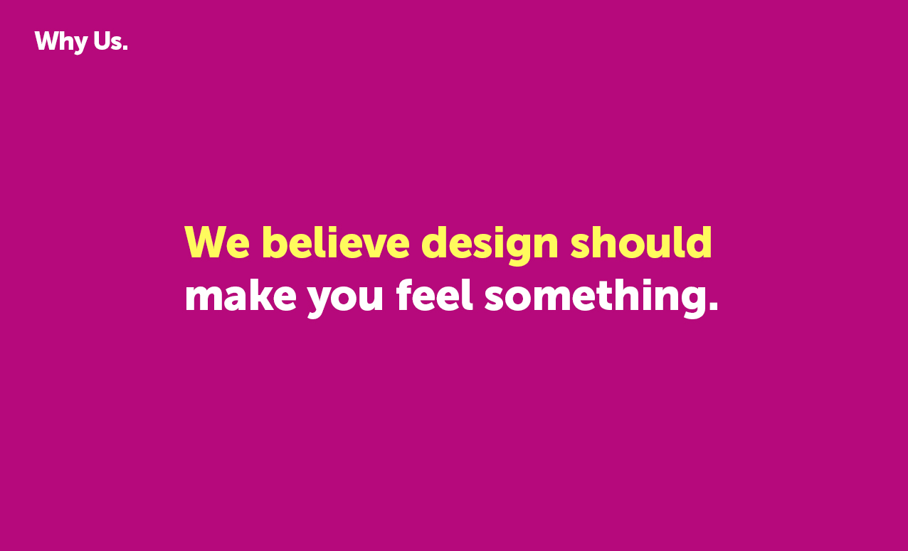 We believe design should make you feel something.